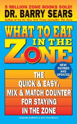 What to Eat in the Zone By Sears, Barry